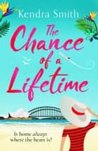 The Chance of a Lifetime - the bestselling feel-good read of the summer ebook by Kendra Smith