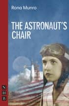 The Astronaut's Chair (NHB Modern Plays) ebook by Rona Munro