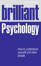 Brilliant Psychology ePub eBook - How to understand yourself and other people ebook by Louise Deacon