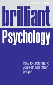 Brilliant Psychology - How to understand yourself and other people ebook by Ms Louise Deacon