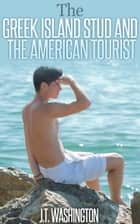 The Greek Island Stud and the American Tourist ebook by JT Washington