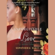 Unforgivable Love - A Retelling of Dangerous Liaisons audiobook by Sophfronia Scott