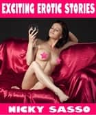 Exciting Erotic Stories: Erotic story collection ebook by Nicky Sasso