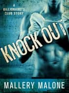 Knock Out - A Billionaire's Club Story ebook by Mallery Malone