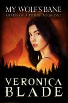 My Wolf's Bane ebook by Veronica Blade