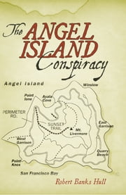 The Angel Island Conspiracy ebook by Robert Banks Hull