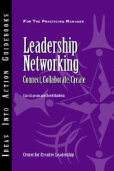 Leadership Networking: Connect, Collaborate, Create ebook by Grayson, Curt,