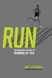 RUN - The Mind-Body Method of Running by Feel ebook by Matt Fitzgerald,Dathan Ritzenhein