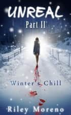 Unreal Winters Chill - Unreal, #2 ebook by Riley Moreno