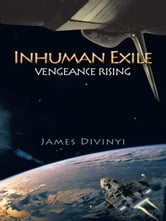 Inhuman Exile - Vengeance Rising ebook by James Divinyi