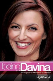 Being Davina: The Biography of Britain's Best-Loved TV Star ebook by Goodall, Nigel