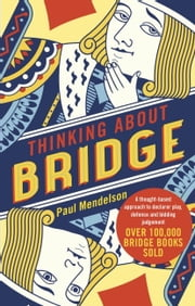 Thinking About Bridge - A thought-based approach to declarer play, defence and bidding judgement ebook by Paul Mendelson