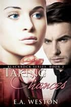 Taking Chances ebook by E.A. Weston