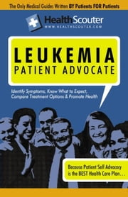 HealthScouter Leukemia: Leukemia Symptoms and facts about Leukemia: Symptoms of Leukemia or Leukemia Patient Advocate ebook by Robinson, Katrina
