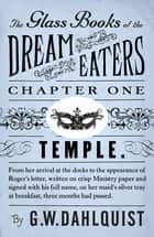 The Glass Books of the Dream Eaters (Chapter 1 Temple) ebook by G.W. Dahlquist