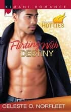 Flirting with Destiny ebook by Celeste O. Norfleet