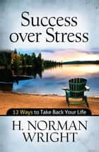 Success over Stress - 12 Ways to Take Back Your Life ebook by
