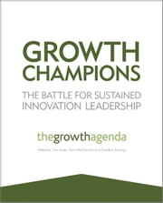 Growth Champions - The Battle for Sustained Innovation Leadership ebook by The Growth Agenda,Tim Jones,Dave McCormick,Caroline Dewing