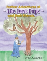 Further Adventures of - The Dust Pups - and their Friends. ebook by Linda Cooper