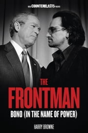 The Frontman - Bono (In the Name of Power) ebook by Harry Browne