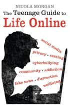 The Teenage Guide to Life Online eBook by Nicola Morgan