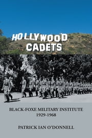 HOLLYWOOD CADETS - BLACK-FOXE MILITARY INSTITUTE 1928-1968 ebook by Patrick Ian O'Donnell