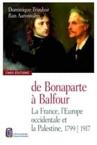 De Bonaparte à Balfour - La France, l'Europe occidentale et la Palestine, 1799-1917 ebook by Roger Heacock, Jacques Thobie, Esther Benbassa,...