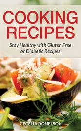 Cooking Recipes Stay Healthy With Gluten Free Or Diabetic Recipes
