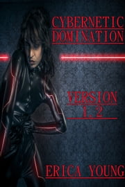 Cybernetic Domination: Version 1.2 ebook by Erica Young