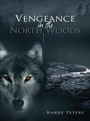 Vengeance in the North Woods ebook by Randy Peters