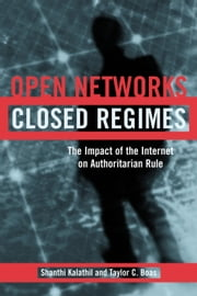 Open Networks, Closed Regimes - The Impact of the Internet on Authoritarian Rule ebook by Shanthi Kalathil,Taylor C. Boas
