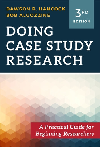 Doing Case Study Research - A Practical Guide for Beginning Researchers ebook by Dawson R. Hancock,Bob Algozzine