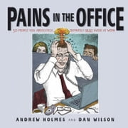 Pains in the Office - 50 People You Absolutely, Definitely Must Avoid at Work! ebook by Andrew Holmes,Daniel Wilson