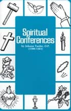 Spiritual Conferences ebook by Johann Rev. Fr. Tauler