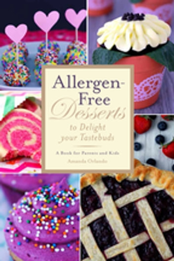 Allergen-Free Desserts to Delight Your Taste Buds - A Book for Parents and Kids ebook by Amanda Orlando