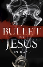 A Bullet for Jesus ebook by Jim Boyd