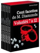 Les 100 Facettes de Mr. Diamonds - Volume 7 à 12 ebook by Emma Green
