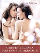 Getting Even: A Revenge Threesome ebook by Bella Jane