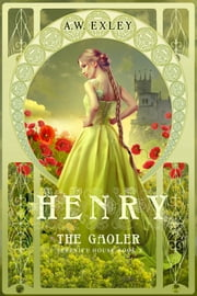 Henry, the Gaoler ebook by A.W. Exley