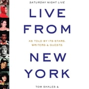Live from New York - An Uncensored History of Saturday Night Live audiobook by James Andrew Miller, Tom Shales