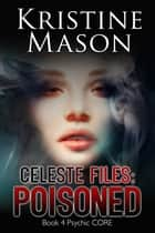 Celeste Files: Poisoned ebook by Kristine Mason