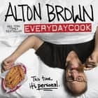Alton Brown: EveryDayCook ebook by Alton Brown