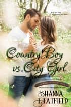 Country Boy vs. City Girl ebook by Shanna Hatfield