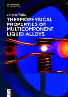 Thermophysical Properties of Multicomponent Liquid Alloys ebook by Jürgen Brillo