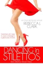Dancing in Stilettos ekitaplar by Rebecca J. Clark