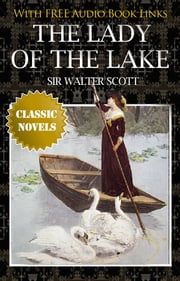 THE LADY OF THE LAKE Classic Novels: New Illustrated [Free Audiobook Links] ebook by Sir Walter Scott