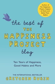The Best of the Happiness Project Blog - Ten Years of Happiness, Good Habits, and More ekitaplar by Gretchen Rubin