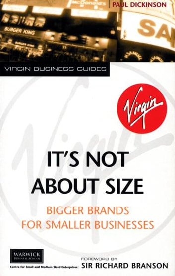It's Not About Size - Bigger Brands for Smaller Businesses eBook by Paul Dickinson