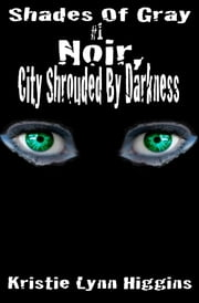 #1 Shades of Gray- Noir, City Shrouded By Darkness ebook by Kristie Lynn Higgins