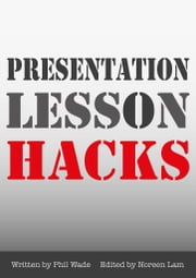 Presentation Lesson Hacks ebook by Phil Wade